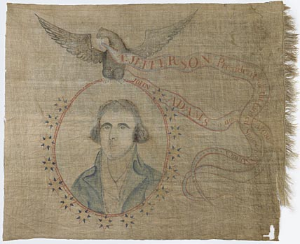 """Linen banner he banner picturing Jefferson's likeness below an eagle with a streamer in its beak that proclaims, """"T. Jefferson President of the United States of America / John Adams is no more."""""""